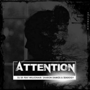 DJ SK - Attention Ft. Willionair ,Sharon Damos & Seadogy